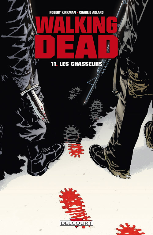 Walking Dead t11 : Les Chasseurs. Robert Kirkman & Charlie Adlard. © Skybound Entertainment et © Delcourt pour la VF.